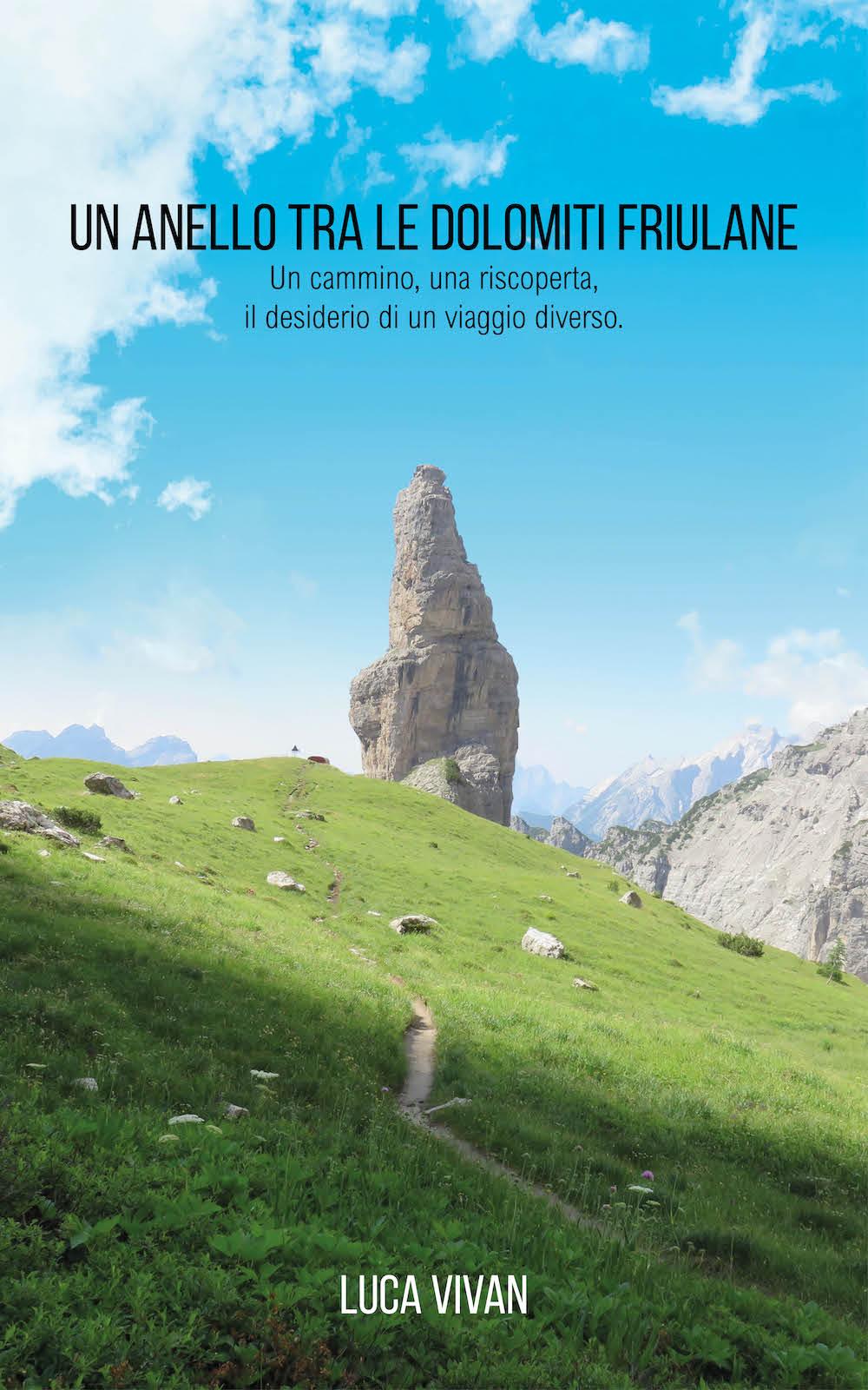 Luca Vivan, Un anello tra le Dolomiti Friulane, Friuli, Dolomiti, Campanile Val Montanaia, Val Cimoliana